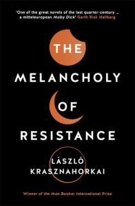 Cover of The Melancholy of Resistance by Laszlo Krasznahorkai