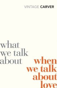 Cover of What We Talk About When We Talk About Love by Raymond Carver